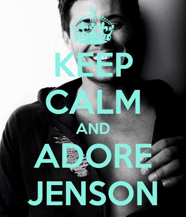 KEEP CALM AND ADORE JENSON