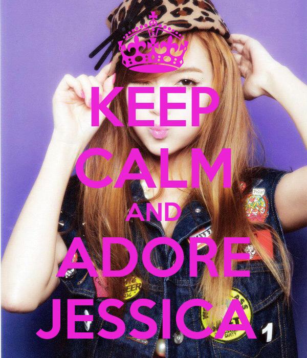 KEEP CALM AND ADORE JESSICA
