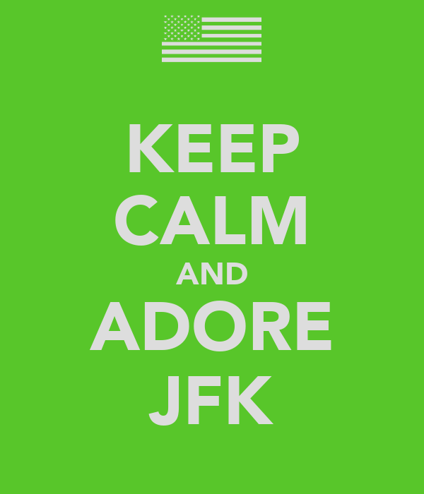 KEEP CALM AND ADORE JFK