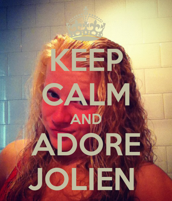 KEEP CALM AND ADORE JOLIEN