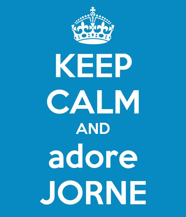 KEEP CALM AND adore JORNE