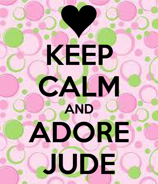 KEEP CALM AND ADORE JUDE