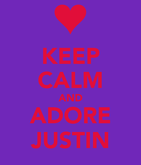 KEEP CALM AND ADORE JUSTIN