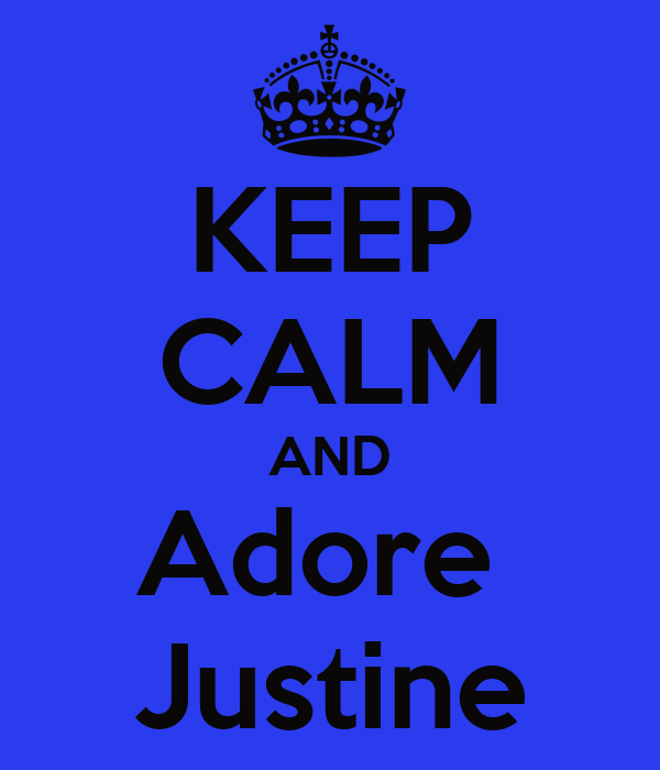 KEEP CALM AND Adore  Justine