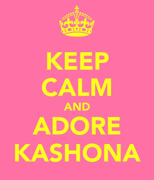 KEEP CALM AND ADORE KASHONA