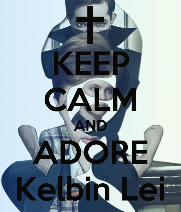 KEEP CALM AND ADORE Kelbin Lei