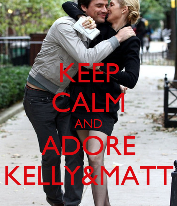 KEEP CALM AND ADORE KELLY&MATT
