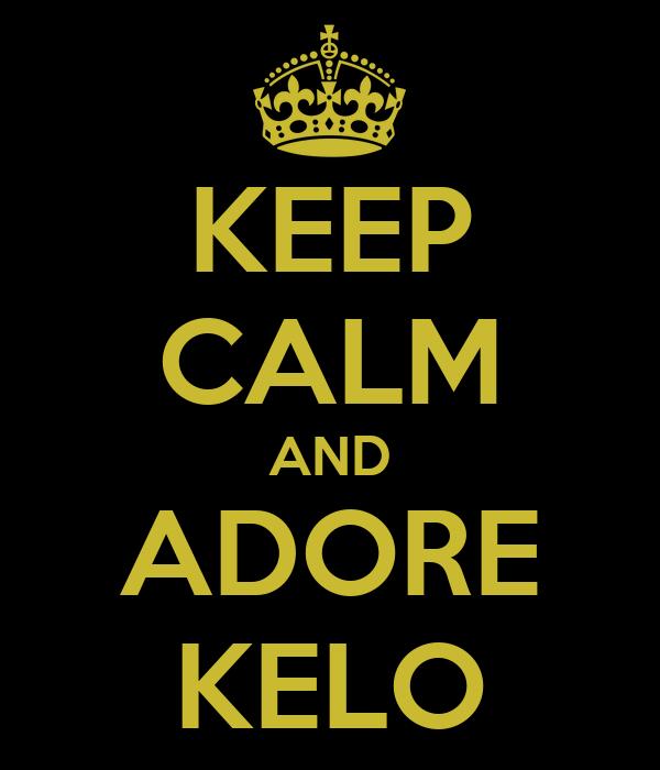 KEEP CALM AND ADORE  KELO