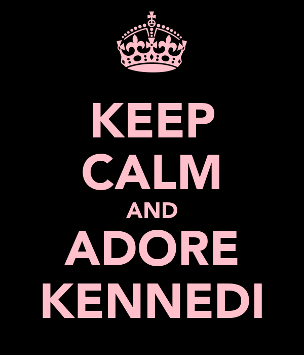 KEEP CALM AND ADORE KENNEDI
