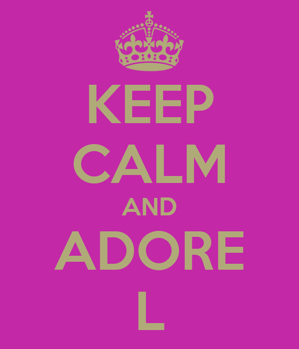 KEEP CALM AND ADORE L