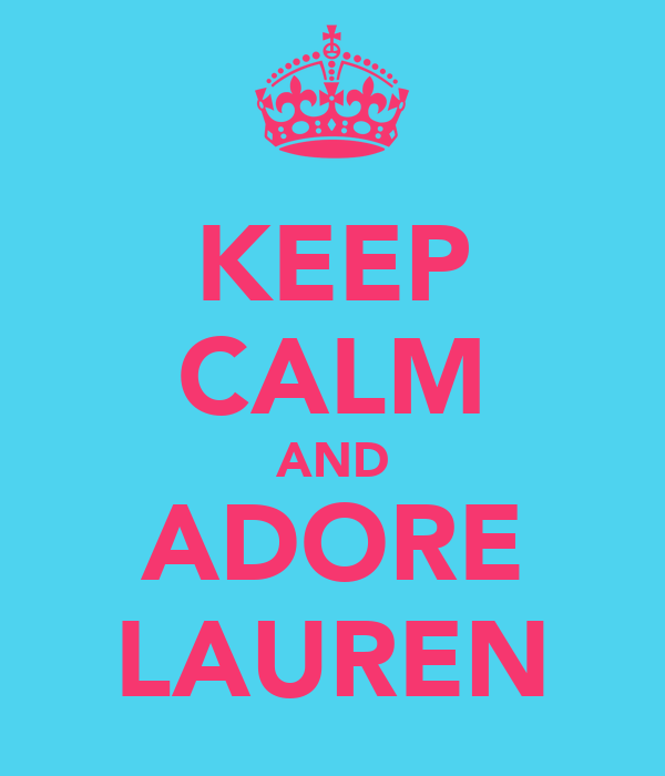 KEEP CALM AND ADORE LAUREN