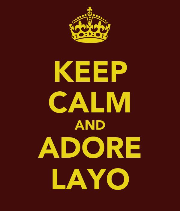 KEEP CALM AND ADORE LAYO