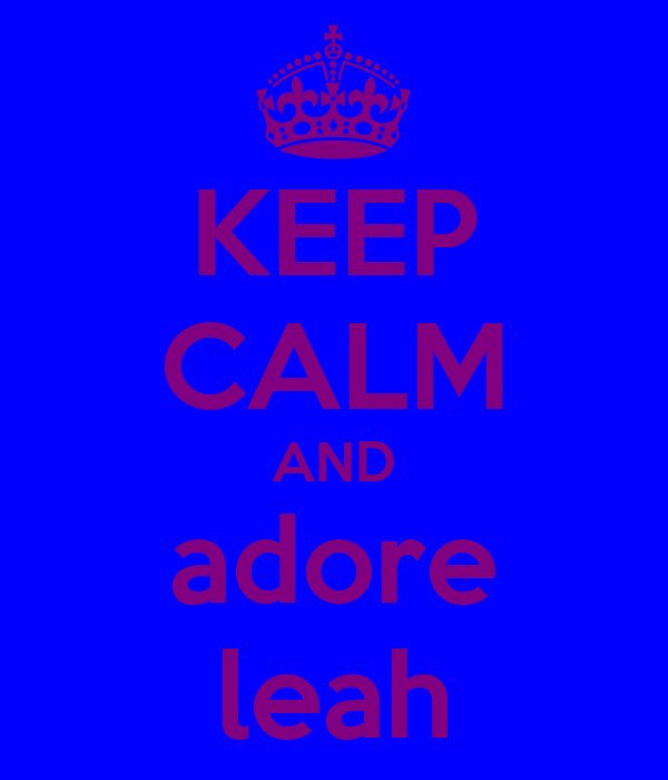 KEEP CALM AND adore leah