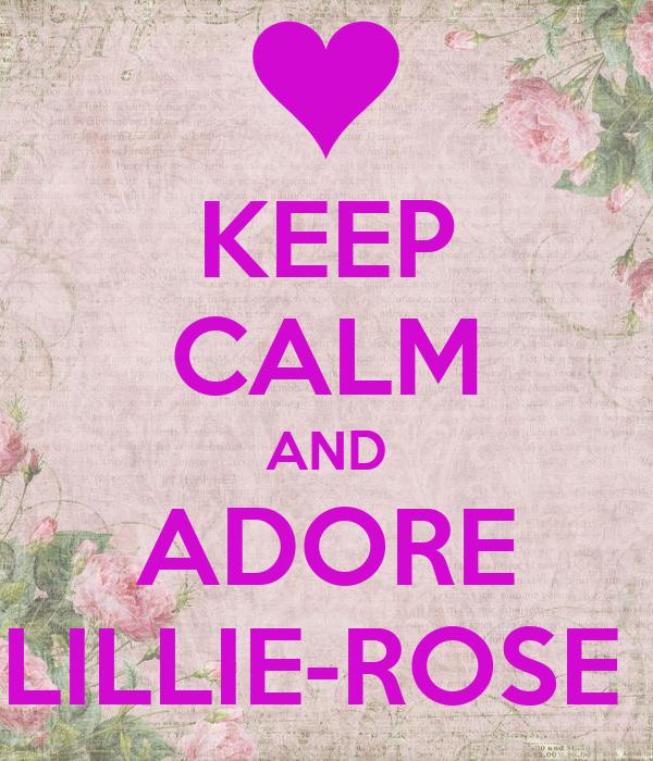 KEEP CALM AND ADORE LILLIE-ROSE