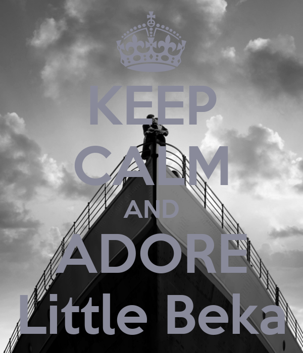 KEEP CALM AND ADORE Little Beka