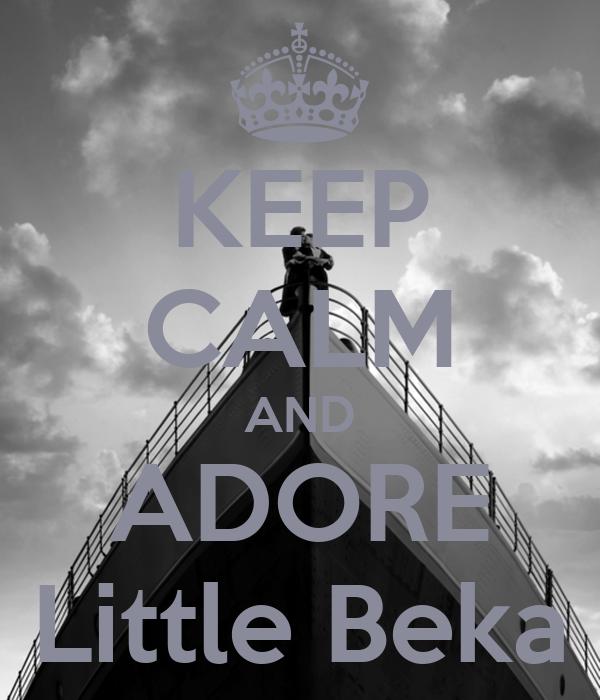 KEEP CALM AND ADORE Little Beka
