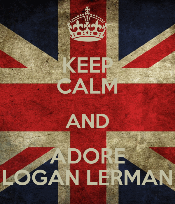 KEEP CALM AND ADORE LOGAN LERMAN