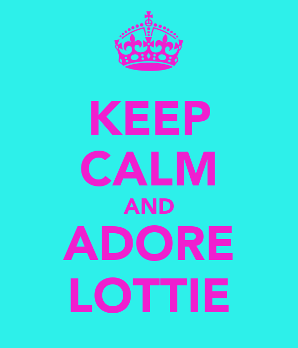 KEEP CALM AND ADORE LOTTIE