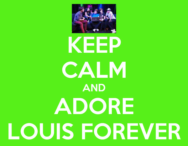 KEEP CALM AND ADORE LOUIS FOREVER