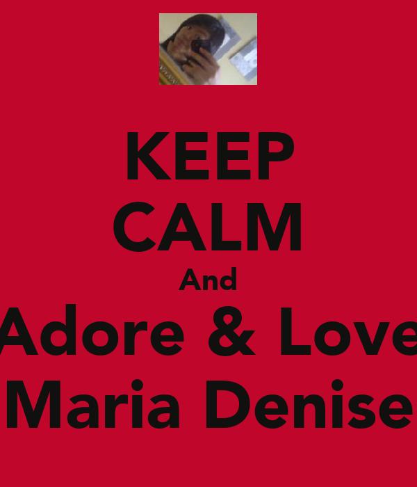 KEEP CALM And Adore & Love Maria Denise