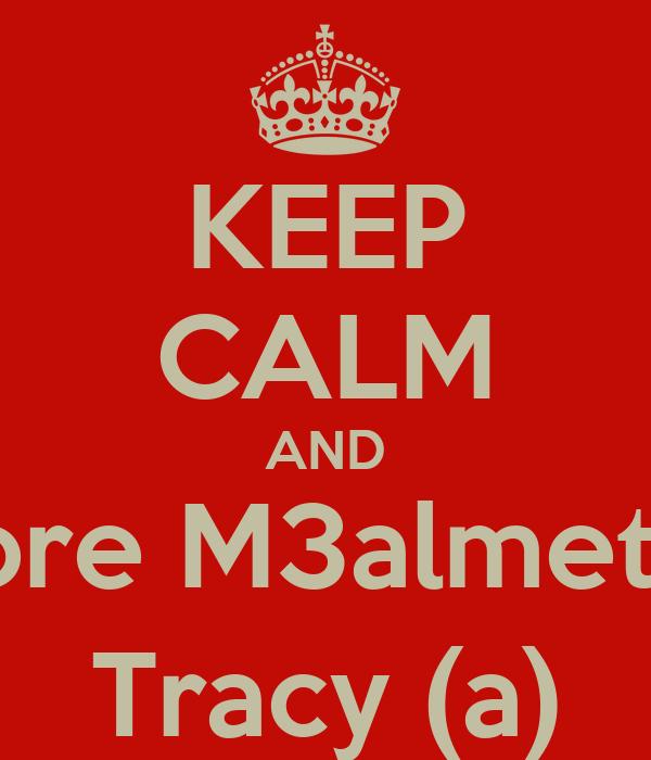KEEP CALM AND Adore M3almetkon Tracy (a)