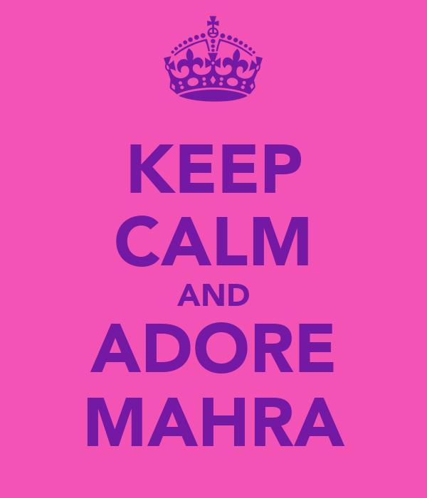 KEEP CALM AND ADORE MAHRA