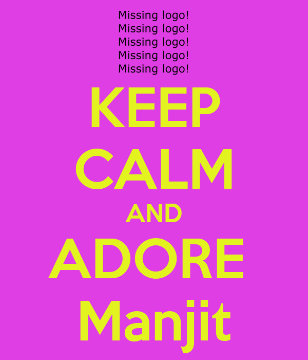KEEP CALM AND ADORE  Manjit