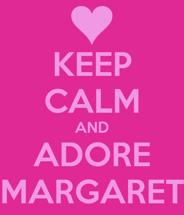 KEEP CALM AND ADORE MARGARET