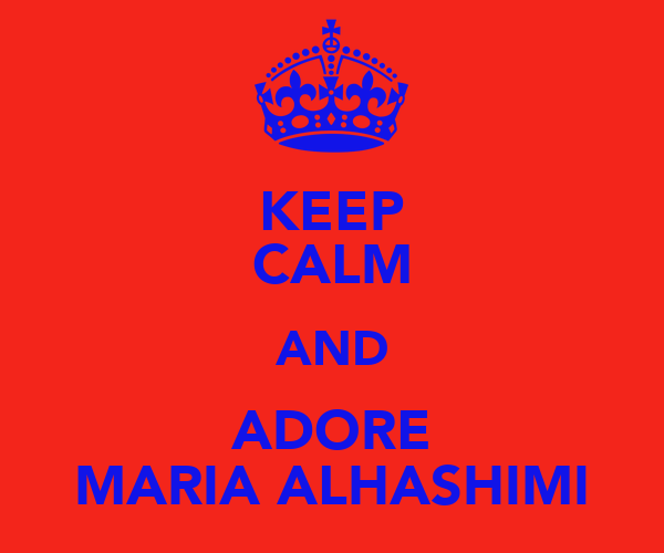 KEEP CALM AND ADORE MARIA ALHASHIMI