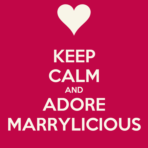 KEEP CALM AND ADORE MARRYLICIOUS