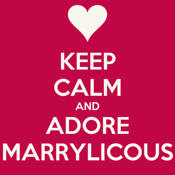 KEEP CALM AND ADORE MARRYLICOUS