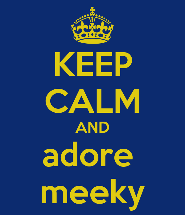 KEEP CALM AND adore  meeky