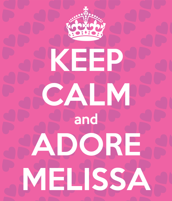 KEEP CALM and ADORE MELISSA