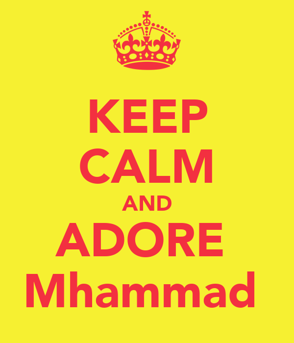 KEEP CALM AND ADORE  Mhammad