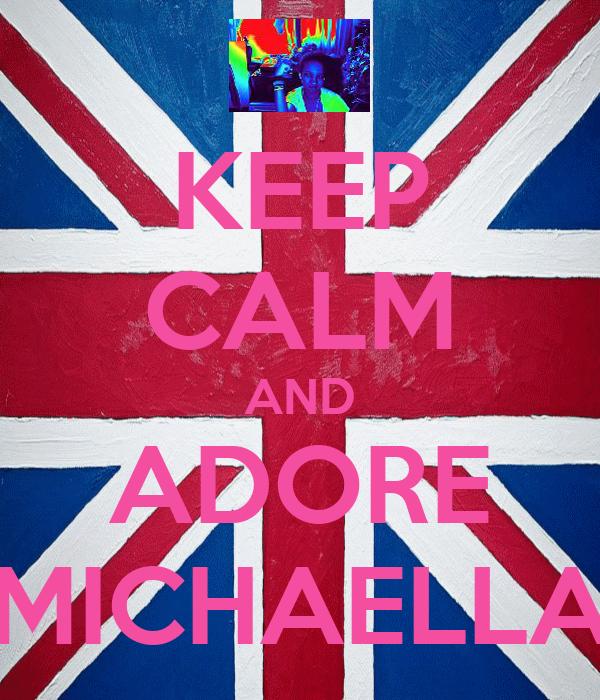 KEEP CALM AND ADORE MICHAELLA