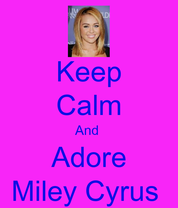 Keep Calm And  Adore Miley Cyrus