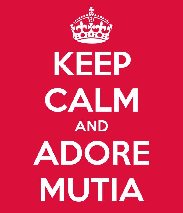 KEEP CALM AND ADORE MUTIA