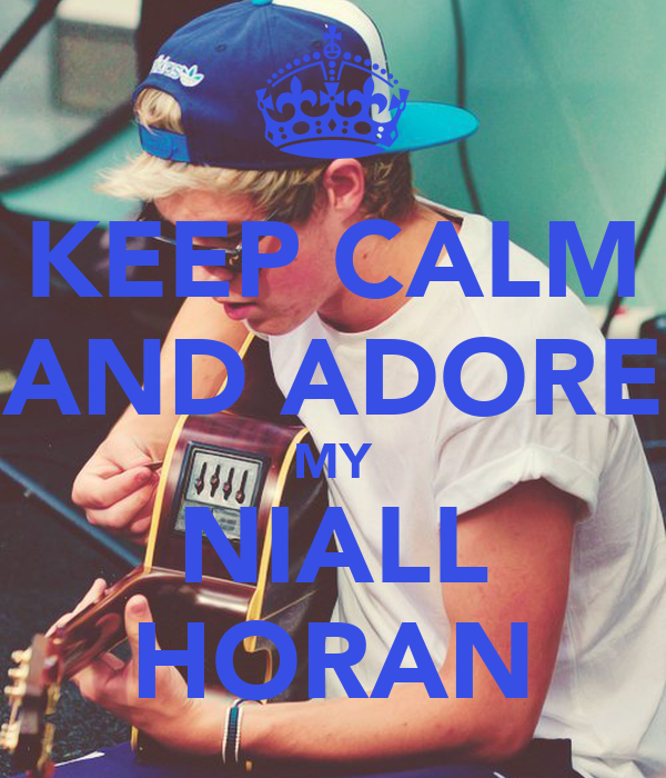 KEEP CALM AND ADORE MY NIALL HORAN