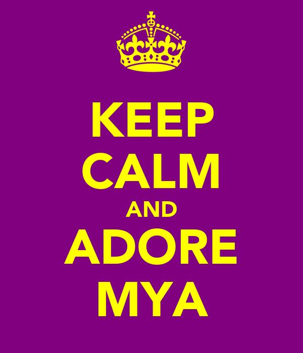 KEEP CALM AND ADORE MYA