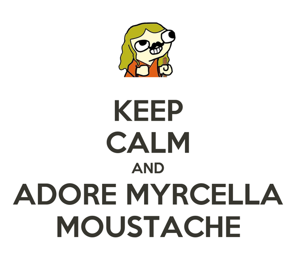 KEEP CALM AND ADORE MYRCELLA MOUSTACHE