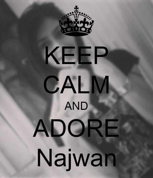 KEEP CALM AND ADORE Najwan