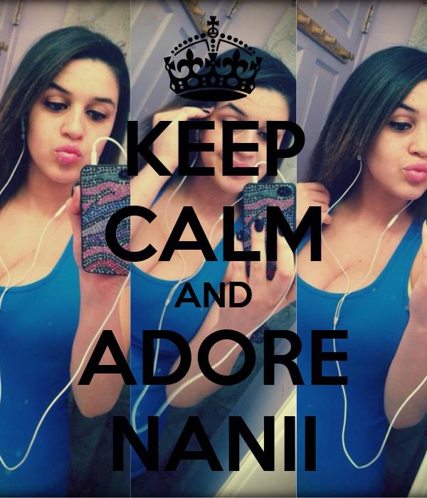 KEEP CALM AND ADORE NANII