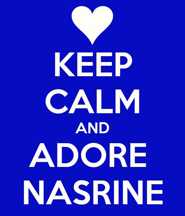 KEEP CALM AND ADORE  NASRINE