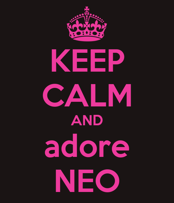 KEEP CALM AND adore NEO