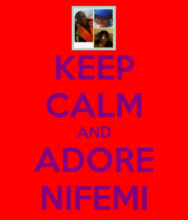 KEEP CALM AND ADORE NIFEMI