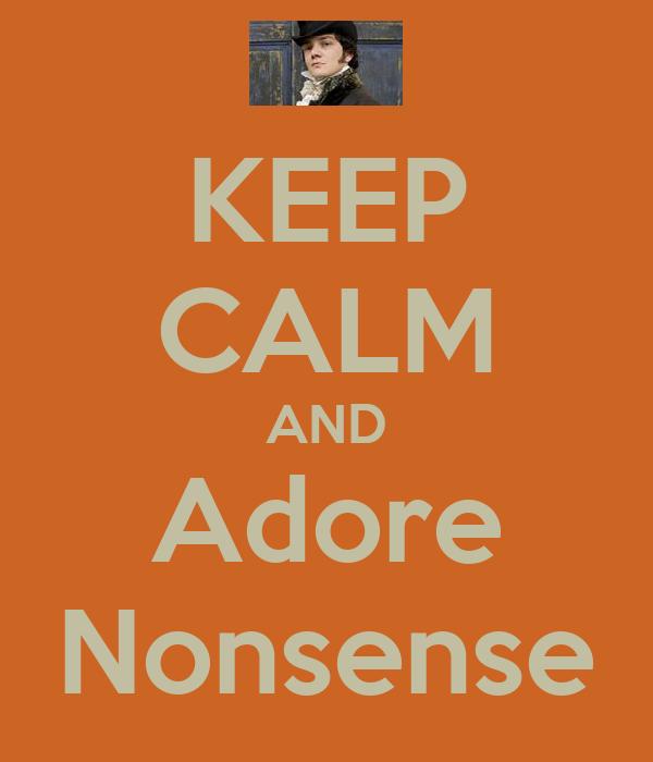 KEEP CALM AND Adore Nonsense