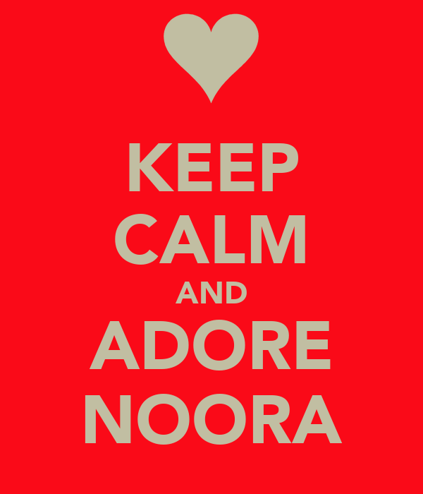 KEEP CALM AND ADORE NOORA