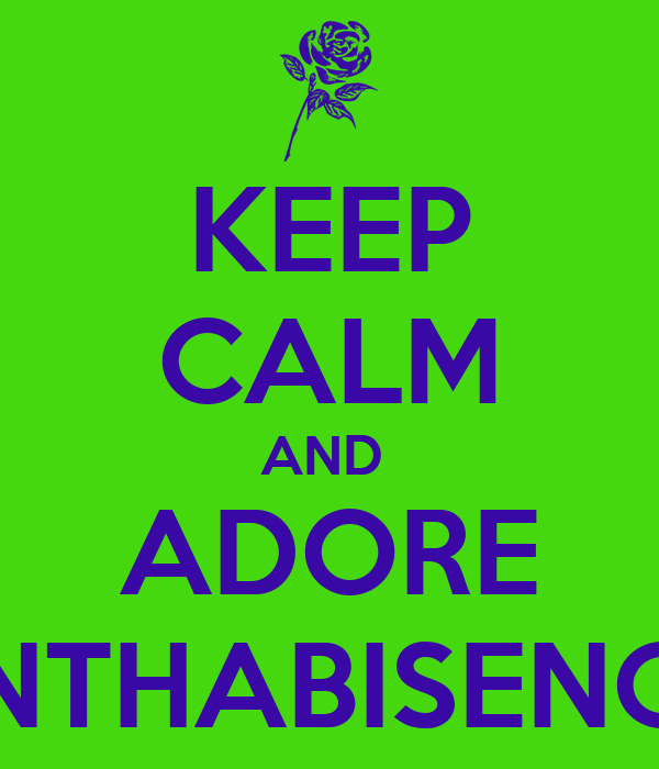 KEEP CALM AND  ADORE NTHABISENG