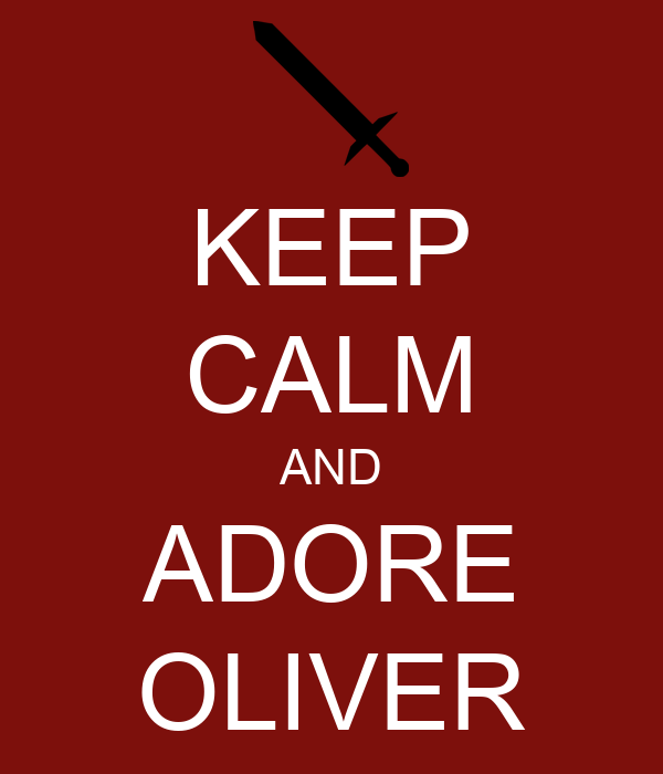 KEEP CALM AND ADORE OLIVER