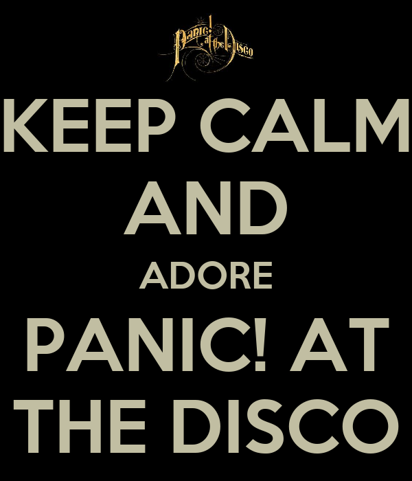 KEEP CALM AND ADORE PANIC! AT THE DISCO